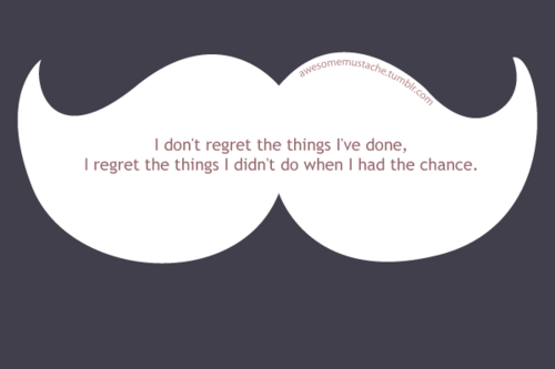 Do I I Dont Didnt Wen Have I Things Done Regret Had I I Chance Regret Things