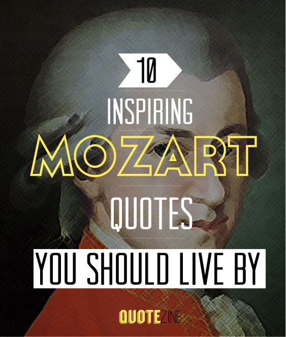 Humor Inspirational Quotes: Mozart Quotes: 10 Inspiring Sayings To Live By