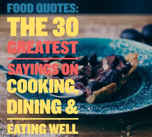 Food Quotes: The 30 Greatest Sayings On Cooking, Dining