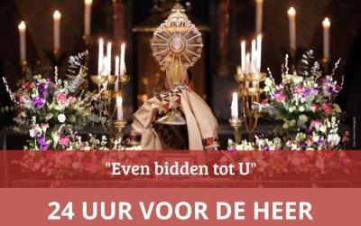 24 UUR VOOR DE HEER. 'EVEN BIDDEN TOT U'