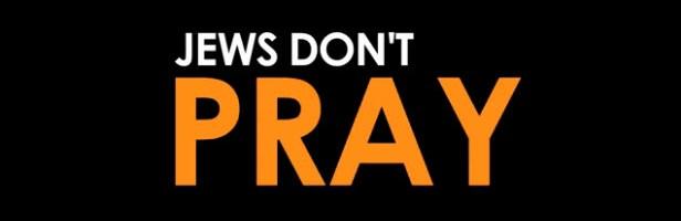 Jews Don't Pray