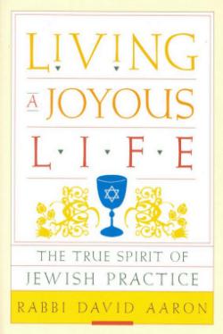 Living a Joyous Life by Rabbi David Aaron