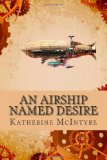 An Airship Named Desire by Katherine McIntyre
