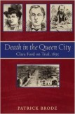 Death in the Queen City: Clara Ford on Trial, 1895 by Patrick Brode