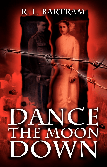 Dance the Moon Down by R.L. Bartram