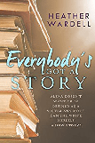 Everybody's Got a Story by Heather Wardell