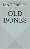 Old Bones by Ian Roberts