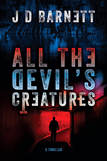 All the Devil's Creatures by J.D. Barnett