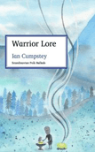 Warrior Lore: Scandinavian Ballads by Ian Cumpstey