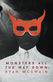 Monsters All the Way Down by Ryan McSwain