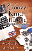 A Groovy Kind of Love by Karen Wojcik Berner