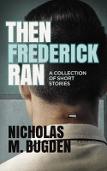 Then Fredrick Ran by Nicholas M. Bugden