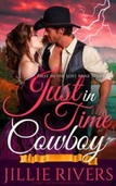 Just in Time Cowboy by Jillie Rivers