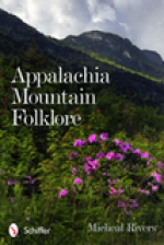 Appalachia Mountain Folklore by Micheal Rivers