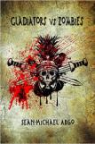 Gladiators vs. Zombies by Sean-Michael Argo