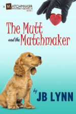 The Mutt and the Matchmaker: A Matchmaker Mystery by J.B. Lynn
