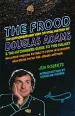 The Frood: The Authorised & Very Official History of Douglas Adams & The Hitchhiker's Guide to the Galaxy by Jem Roberts