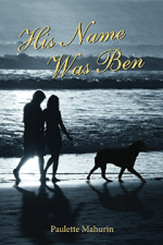 His Name was Ben: A Novel by Paulette Mahurin