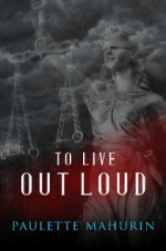 To Live Out Loud: A Novel by Paulette Mahurin