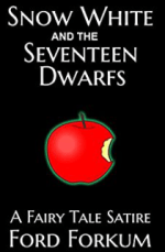 Snow White and the Seventeen Dwarfs: A Fairy Tale Satire by Ford Forkum