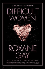 Difficult Women by Roxane Gay • Rabid Reader's Reviews