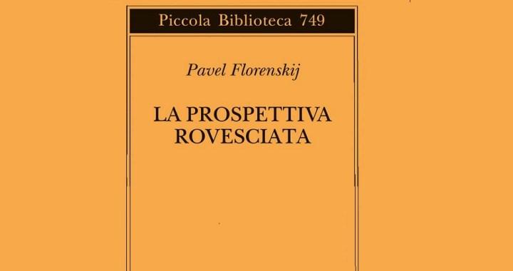 """Pavel Florenskij: """"La prospettiva rovesciata"""""""