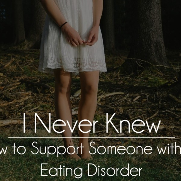 I Never Knew Series: How to Support Someone with an Eating Disorder