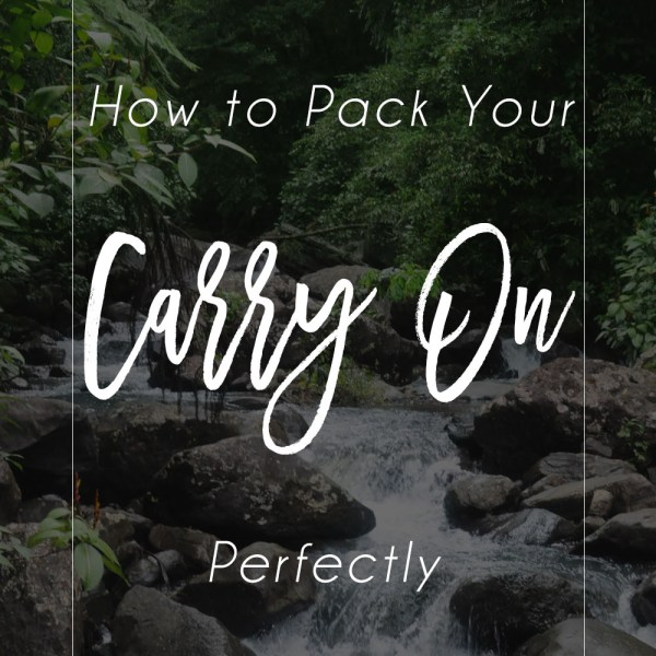 how to pack a carry on perfectly for vacation