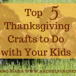 Top 5 Thanksgiving Crafts to Do with Your Kids