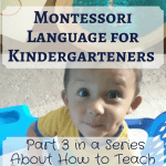 Montessori Language for Kindergarteners: Part 3 in a Series About How to Teach Your Child at Home