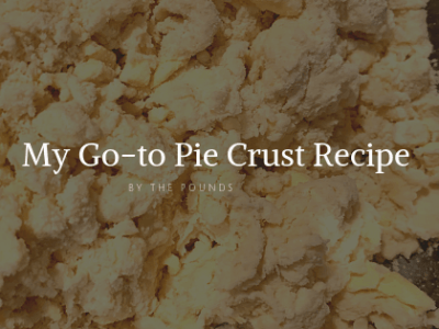 My Go-to Pie Crust Recipe