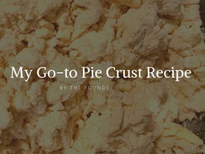 My Go-to Pie Crust Recipe