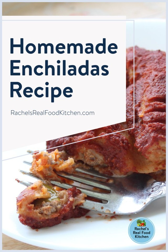 Learn how to make homemade enchiladas with healthy, real food ingredients with this recipe! Use beef, pork, or sausage and even make homemade enchilada sauce from scratch too.