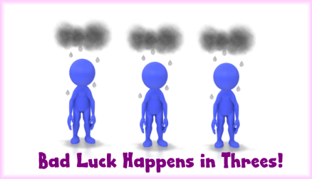 Why Does Bad Luck Have To Come In Threes?