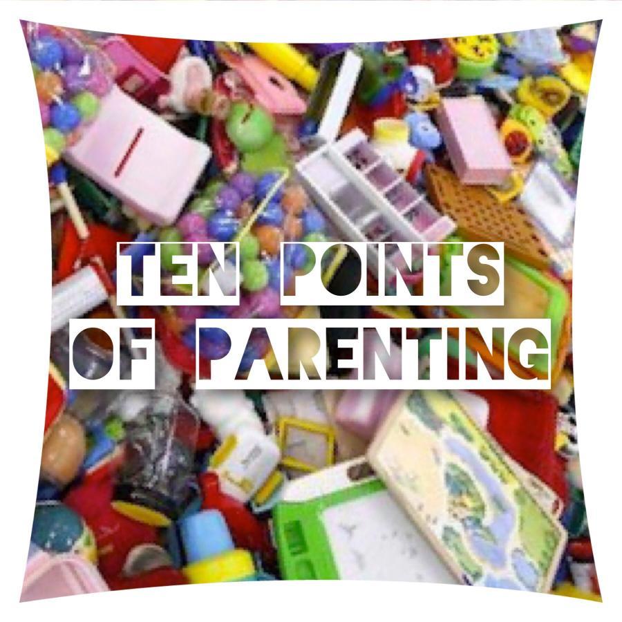 The Realities Of Raising Children – Ten Points Of Parenting