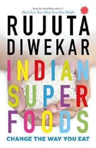 Indian Superfoods by Rujuta Diwekar