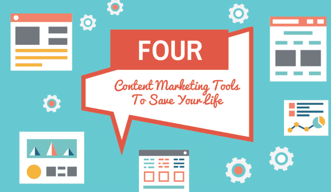 4 Content Marketing Tools To Save Your Life