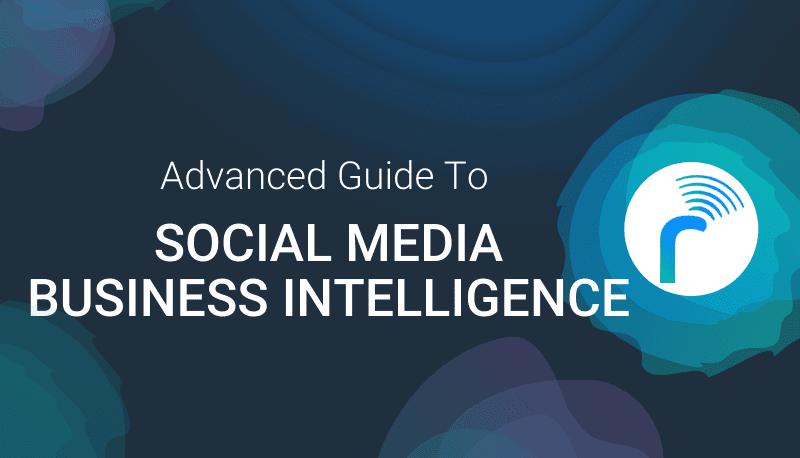 The Advanced Guide To Social Media Business Intelligence