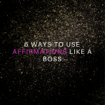 6 Ways to Use Affirmations Like a Boss