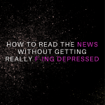 How To Read the News and Not Get Depressed