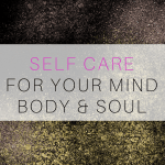 Self Care for Mind, Body & Soul