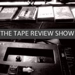 The Tape Review Show – Alan Dunn, Triomphe Musique, Lonktaar, Grabaciones de Tripa