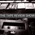 The Tape Review Show – Alan Dunn, Triomphe Musique, Lonktaar, Grabaciones de Tripa