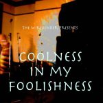 The Wirebender presents Coolness in my Foolishness