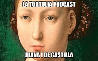La Tortulia #195 – Juana I de Castilla