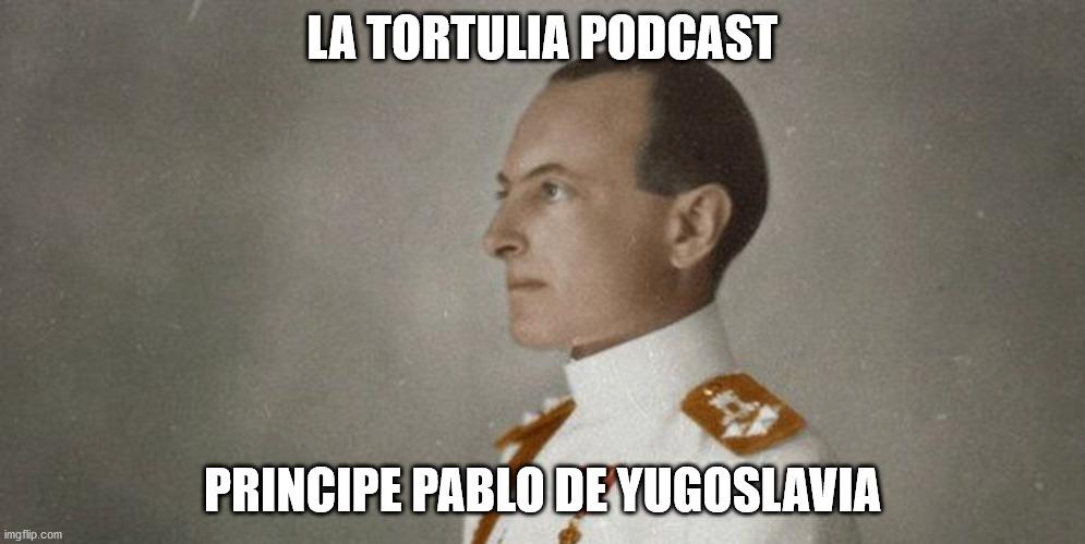La Tortulia #199 – Principe Pablo de Yugoslavia