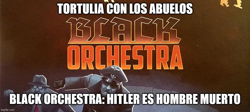 Tortulia con los Abuelos #3 – Black Orchestra: Hitler es hombre muerto
