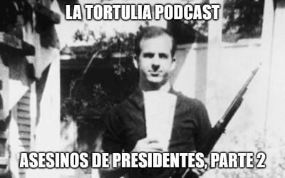 La Tortulia #212 – Asesinos de presidentes, parte 2