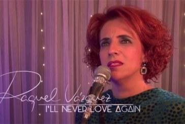 Raquel Vázquez presenta su nuevo cóver 'I´ll Never Love Again'