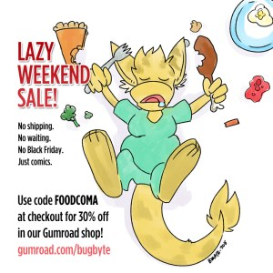 Lazy Weekend Sale! Use code FOODCOMA at gumroad.com/bugbyte for 30% off all comics!